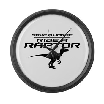 Save a Horse, Ride a Raptor Large Wall Clock