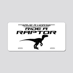 Save a Horse, Ride a Raptor Aluminum License Plate