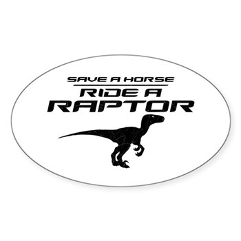Save a Horse, Ride a Raptor Oval Sticker