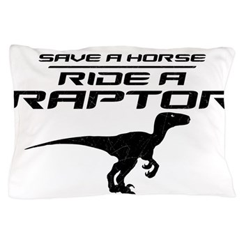 Save a Horse, Ride a Raptor Pillow Case