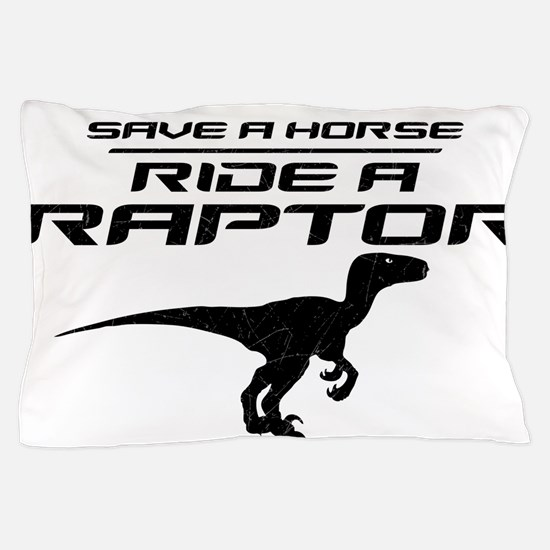 Save a Horse, Ride a Raptor Pillow Case
