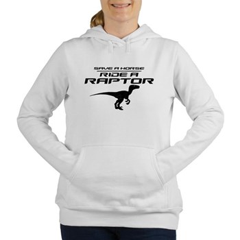 Save a Horse, Ride a Raptor Women's Hooded Sweatsh