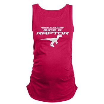 Save a Horse, Ride a Raptor Maternity Tank Top