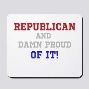 Republican-And Damn Proud Of It! Mousepad