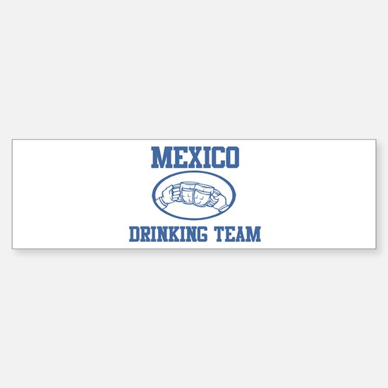 MEXICO drinking team Bumper Bumper Bumper Sticker