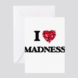 I Love Madness Greeting Cards