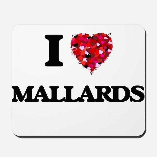 I Love Mallards Mousepad