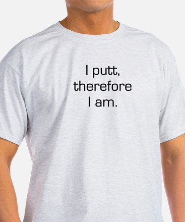 I Putt Therefore I Am T-Shirt