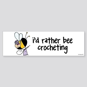 i'd rather bee crocheting Bumper Sticker