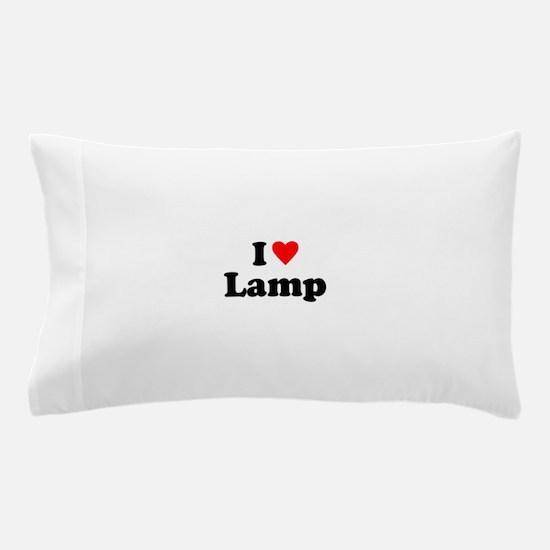 I Love Lamp Pillow Case