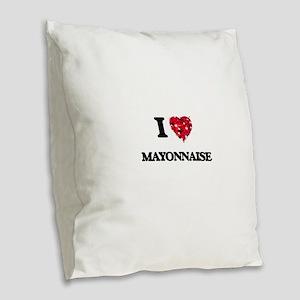 I Love Mayonnaise Burlap Throw Pillow