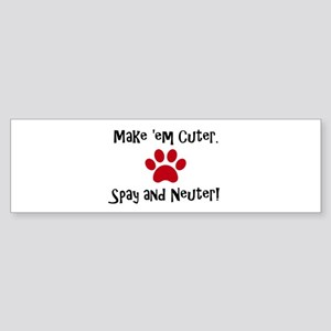 Make 'em Cuter. Spay and Neuter! Bumper Sticker