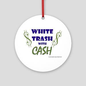 White Trash With Cash Ornament (Round)
