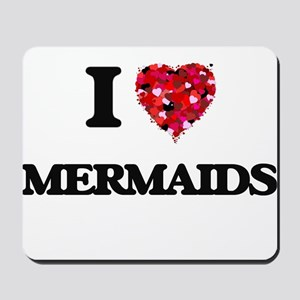 I Love Mermaids Mousepad