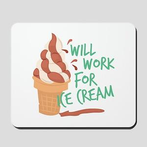 Work For Ice Cream Mousepad