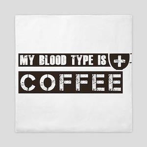 My blood type is coffee Queen Duvet