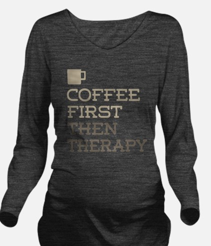 Coffee Then Therapy Long Sleeve Maternity T-Shirt