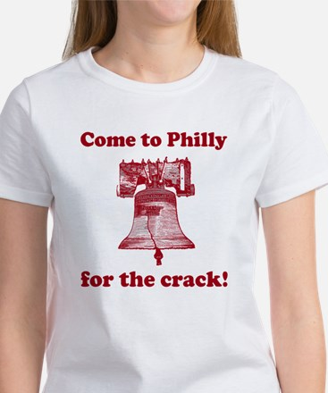 Come to Philly for the crack Women's T-Shirt