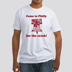Come to Philly for the crack Fitted T-Shirt