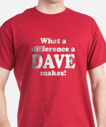 What a difference a Dave makes T-Shirt
