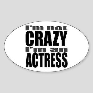 I'm not CRAZY I'm an ACTRESS Oval Sticker