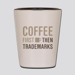 Coffee Then Trademarks Shot Glass
