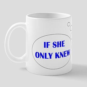 IF SHE ONLY KNEW Mug