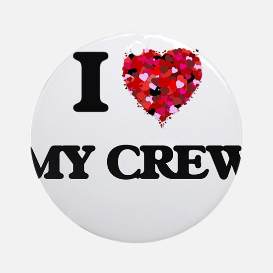 I love My Crew Ornament (Round)