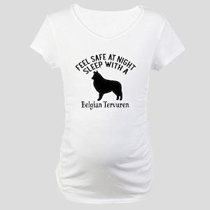 Sleep With Belgian Tervuren Dog Maternity T-Shirt