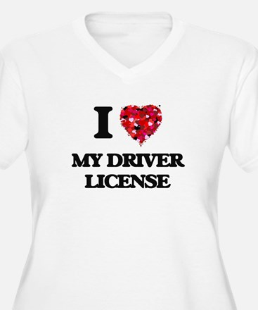 I Love My Driver License Plus Size T-Shirt