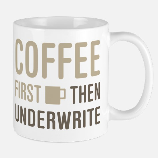 Coffee Then Underwrite Mug