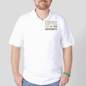 Coffee Then Underwrite Golf Shirt
