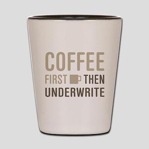 Coffee Then Underwrite Shot Glass