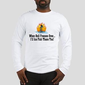 Hell Freezes Ice Fishing Long Sleeve T-Shirt