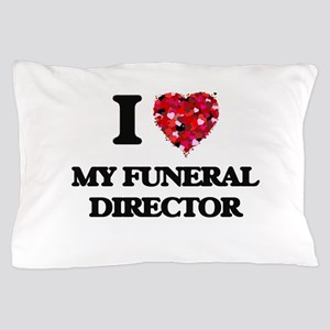 I Love My Funeral Director Pillow Case