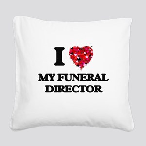 I Love My Funeral Director Square Canvas Pillow