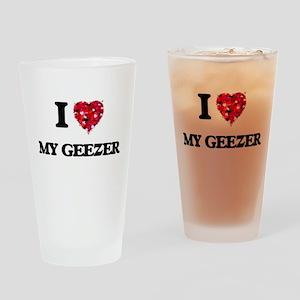 I Love My Geezer Drinking Glass