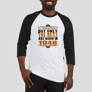 The Best Are Born In 1948 Baseball Tee
