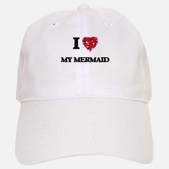 I Love My Mermaid Baseball Baseball Cap