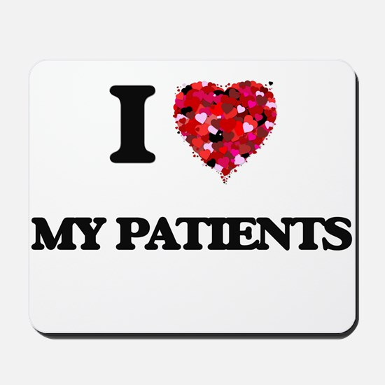 I Love My Patients Mousepad