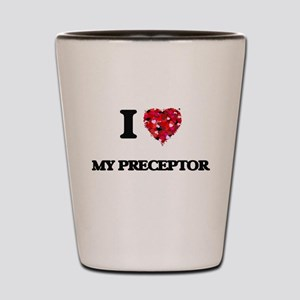 I Love My Preceptor Shot Glass