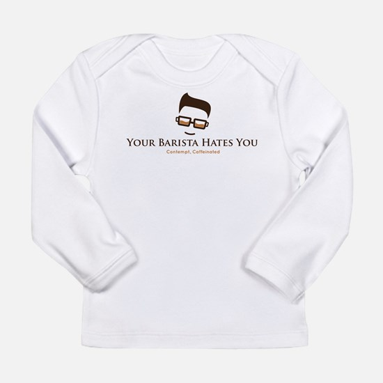Your Barista hates You Long Sleeve T-Shirt