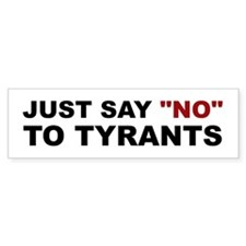 """Just Say """"No"""" To Tyrants Bumper Sticker"""