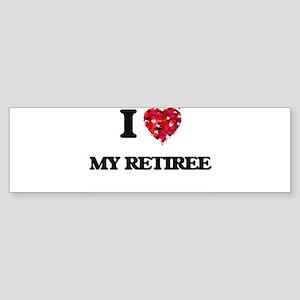 I Love My Retiree Bumper Sticker