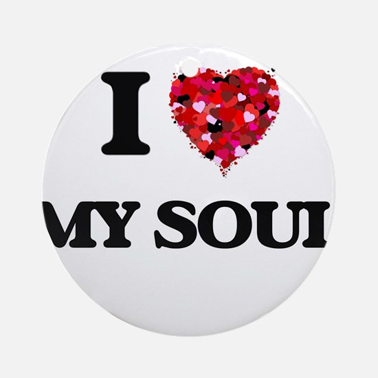 I love My Soul Ornament (Round)