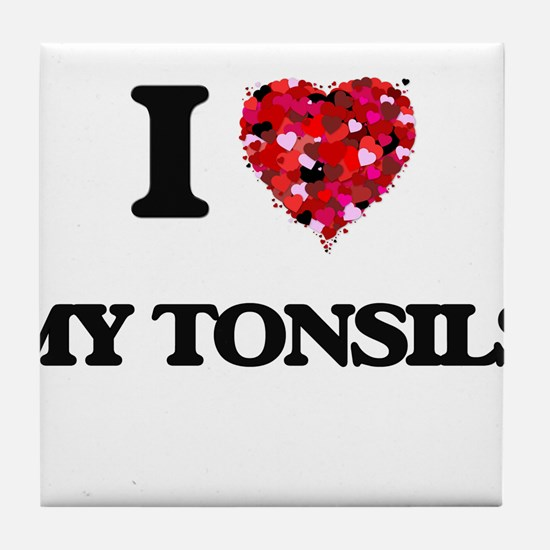 I love My Tonsils Tile Coaster
