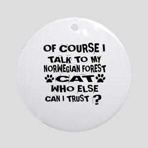 Of Course I Talk To My Norwegian Fo Round Ornament