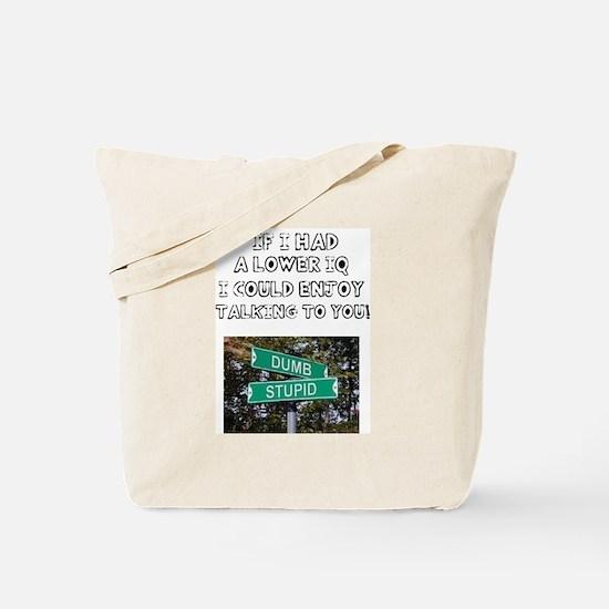 IF I HAD A LOWER IQ - I COULD ENJOY TAKIN Tote Bag