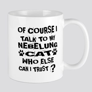Of Course I Talk To My Nebelung 11 oz Ceramic Mug