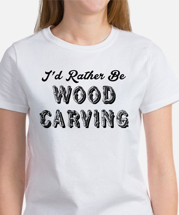 I Would Rather Be Wood Carving T-Shirt